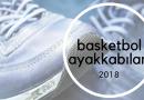 Basketbol Ayakkabıları 2018