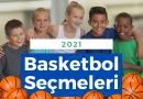 Basketbol Altyapı Seçmeleri 2021